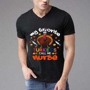 Nice My Favorite Turkeys Call Me Nurse, Thanksgiving shirt