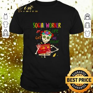 Nice Skeleton social worker life got me feelin' un poco loco shirt