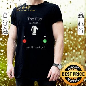 Nice The pub is calling and I must go shirt 2