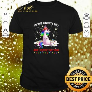 Nice Unicorn on the naughty list and i regret nothing Christmas shirt