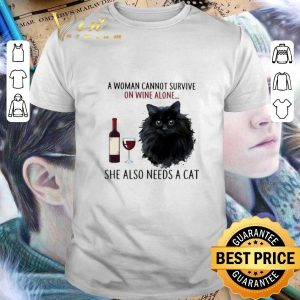 Official A Woman Cannot Survive On Wine Alone She Also Needs Cat shirt
