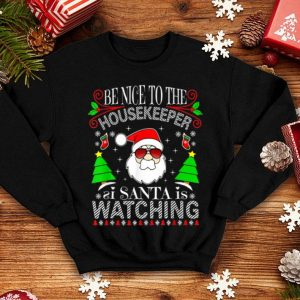 Official Be Nice To The Housekeeper Santa Is Watching Funny Xmas Ugly shirt