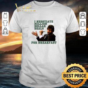 Official I negotiate million dollar deals for breakfast shirt