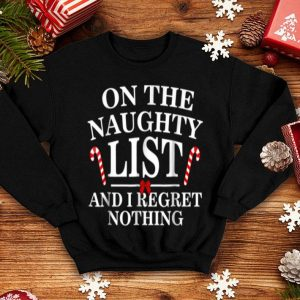 Premium On The Naughty List And I Regret Nothing Funny Xmas sweater