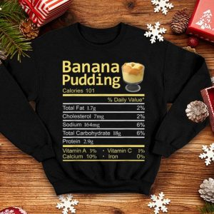 Top Banana Pudding Nutrition Facts Funny Thanksgiving Christmas shirt