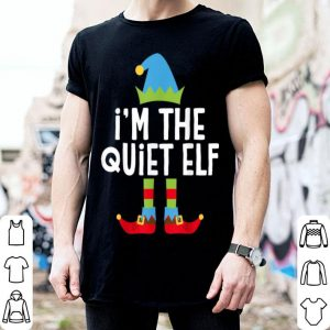 Top I'm The Quiet Elf Matching Christmas Costume shirt