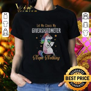 Cool LGBT Unicorn let me check my giveashitometer nope nothing shirt