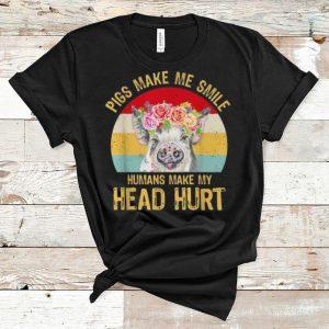 Great Pigs Make Me Smile Humans Make My Head Hurt Flowers Vintage shirt