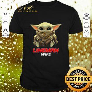 Nice Baby Yoda hug Lineman Wife Star Wars Mandalorian shirt