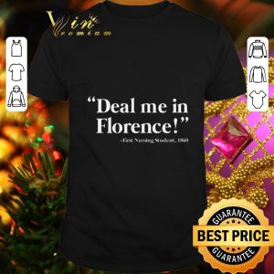 Official Deal me in Florence first nursing student 1860 shirt