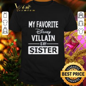 Official My favorite Disney villain is my sister shirt