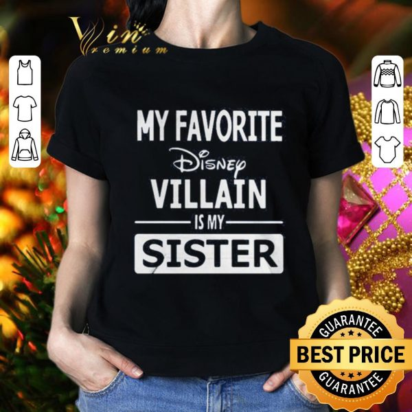 Official My favorite Disney villain is my sister shirt