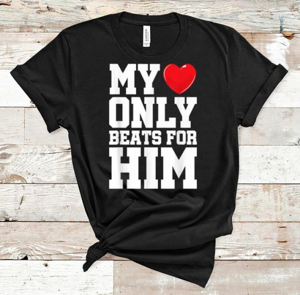 Nice Matching His & Hers My Heart Only Beats For Him shirt