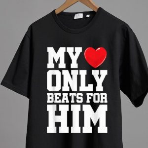 Nice Matching His & Hers My Heart Only Beats For Him shirt 1