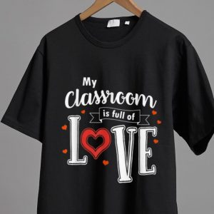 Official My Classroom Is Full Of Love Valentines Day Teacher shirt