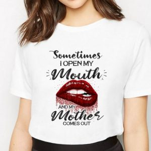 Official Red Lips Sometimes When I Open My Mouth My Mother Comes Out shirt 2
