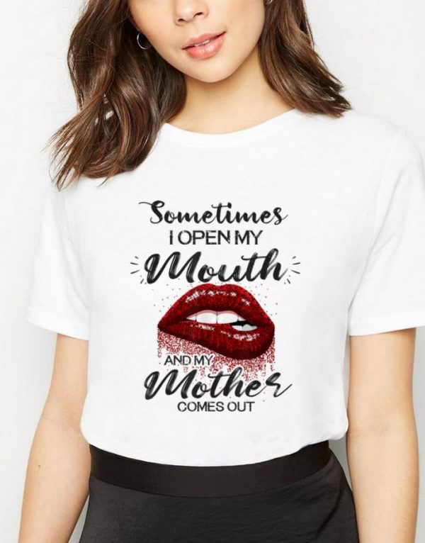 Official Red Lips Sometimes When I Open My Mouth My Mother Comes Out shirt