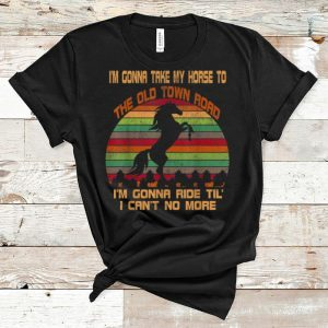 Pretty Vintage I'm Gonna Take My Horse To The Old Town Road shirt