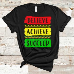 Great Believe Achieve Succeed Black History Month shirt