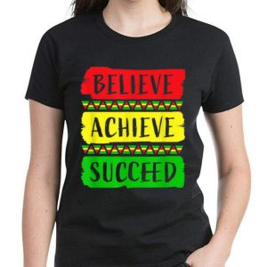 Great Believe Achieve Succeed Black History Month shirt 2