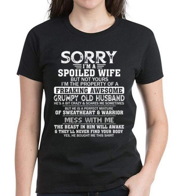 Top I'm A Spoiled Wife Of A Freaking Awesome Grumpy Old Husband shirt