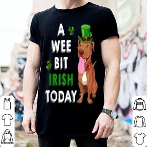 Awesome Funny Pitbull A Wee Bit Irish Today St Patricks Day Gifts shirt