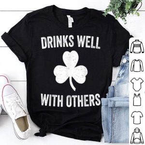Beautiful Drinks Well With Others Funny St. Patrick's Day Party shirt