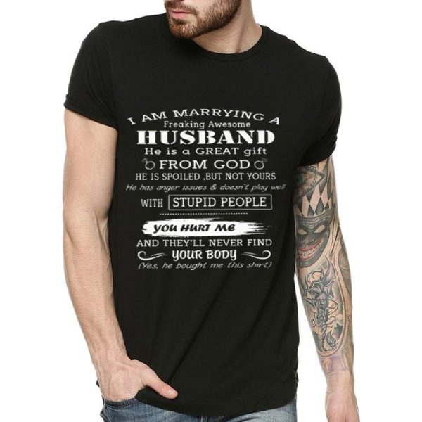 I am marrying a freaking awesome husband he is a great gift from god shirt