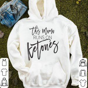 Nice This Mama Runs On Ketones- Men Or Women shirt