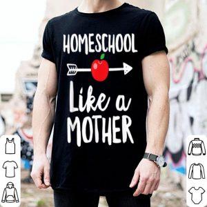 Official Homeschool Mama Homeschool Like A Mother shirt