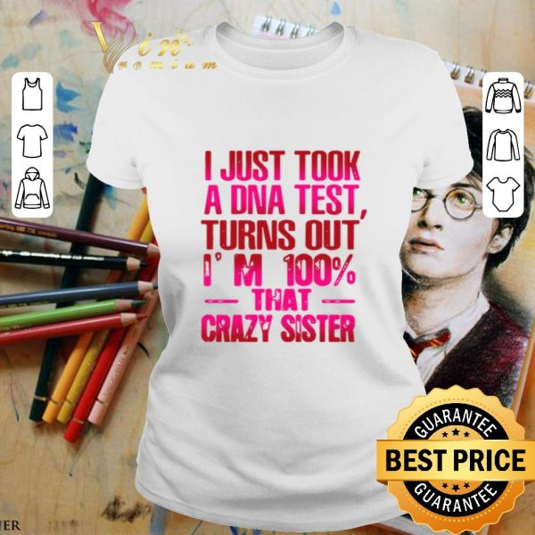 Official I just took a DNA test turns out I'm 100% that crazy sister shirt