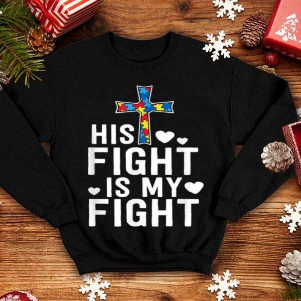 Original His Fight Is My Fight Christian Faith Autism Awareness Mom shirt