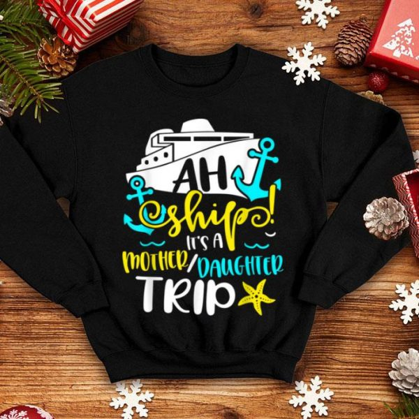 Premium Ah Ship It Is A Mother Daughter Trip Ship Travel Cruise Trip shirt