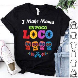 Premium I Make Mama Un Poco Loco Skull shirt