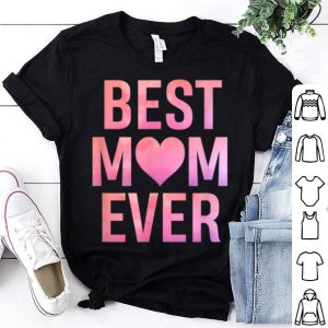 Pretty Best Mom Ever Mother's Day Gift shirt