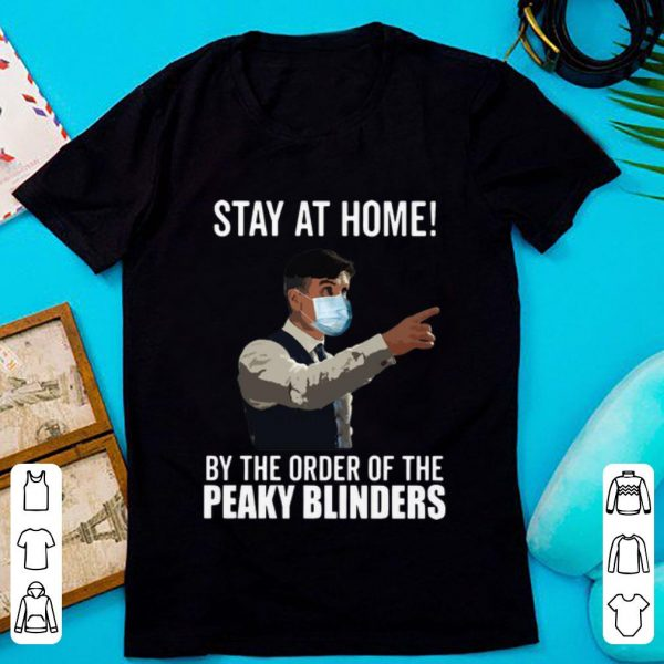 Hot Peaky Blinders Stay At Home By The Order Of The Peaky Blinders shirt