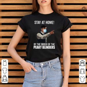 Hot Peaky Blinders Stay At Home By The Order Of The Peaky Blinders shirt 2
