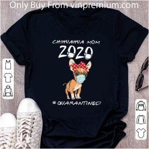 Nice Chihuahua Mom 2020 #Quarantined Covid-19 shirt
