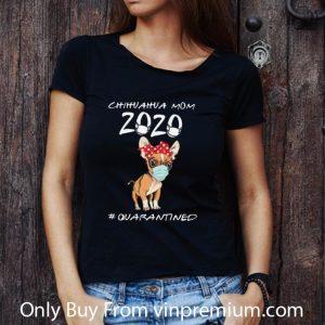 Nice Chihuahua Mom 2020 #Quarantined Covid-19 shirt 2
