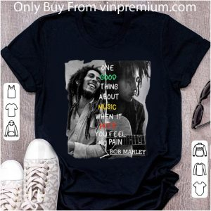 Original One Good Thing About Music When It Hit You Feel No Pain - Bob Marley shirt