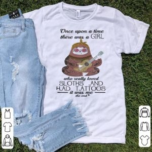 Once upon a time there was a girl who really loved sloths and had tattoos shirt