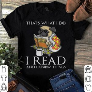 Pug That's what I do I read and I know things shirt
