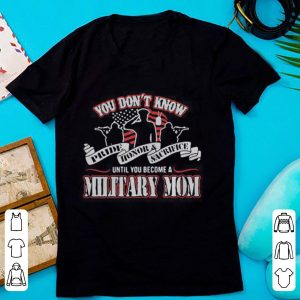 You don't know Pride Honor Sacrifice until you become a Military Mom Ladies shirt