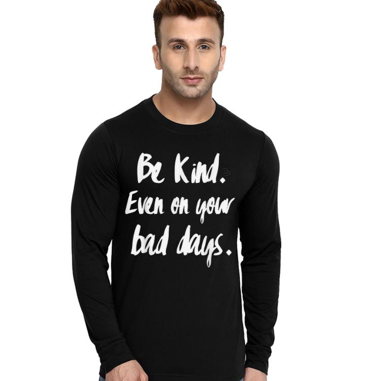 Be Kind Even On Your Dad Days shirt 4 - Be Kind Even On Your Dad Days shirt