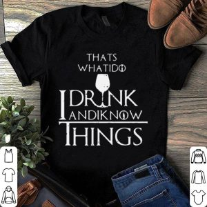 Game of thrones thats what I do I drink and I know things shirt