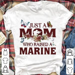 Just a mom who raised a marine shirt