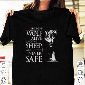 Leave one wolf alive and the sheep are never safe Game of Thrones shirt