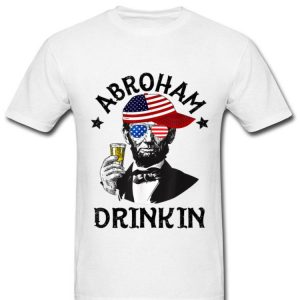 Abroham Drinking Lincoln 4th Of July shirt