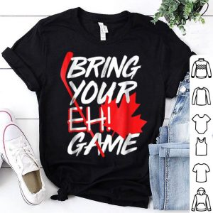 Bring Your Eh Game Canada Hockey Canada Day shirt