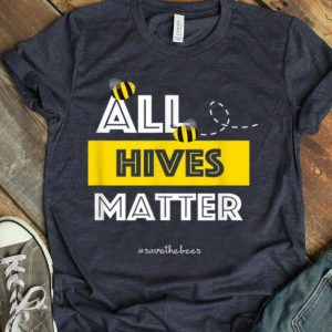 All Hives Matter - Hashtag Save The Bees Conservation shirt